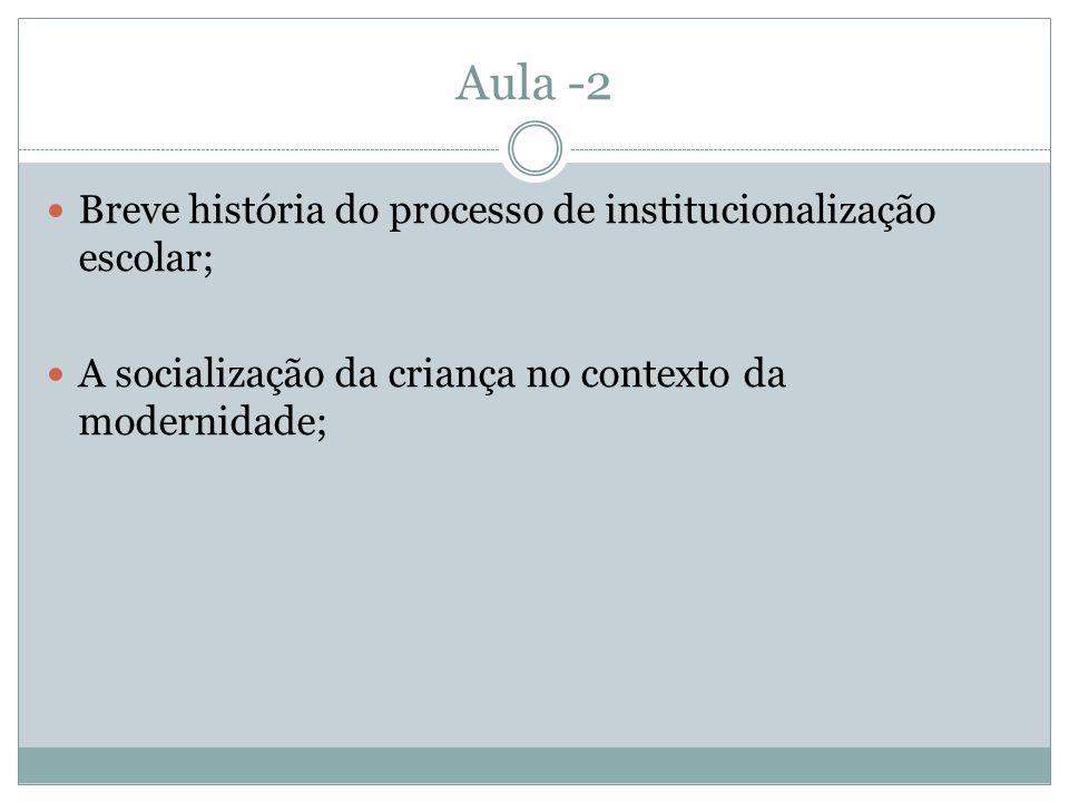 Aula -2 Breve história do processo de institucionalização escolar;