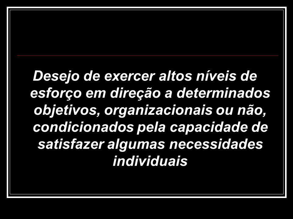 Desejo de exercer altos níveis de esforço em direção a determinados objetivos, organizacionais ou não, condicionados pela capacidade de satisfazer algumas necessidades individuais