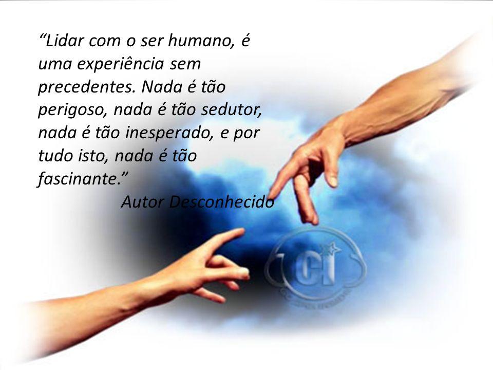 Lidar com o ser humano, é uma experiência sem precedentes