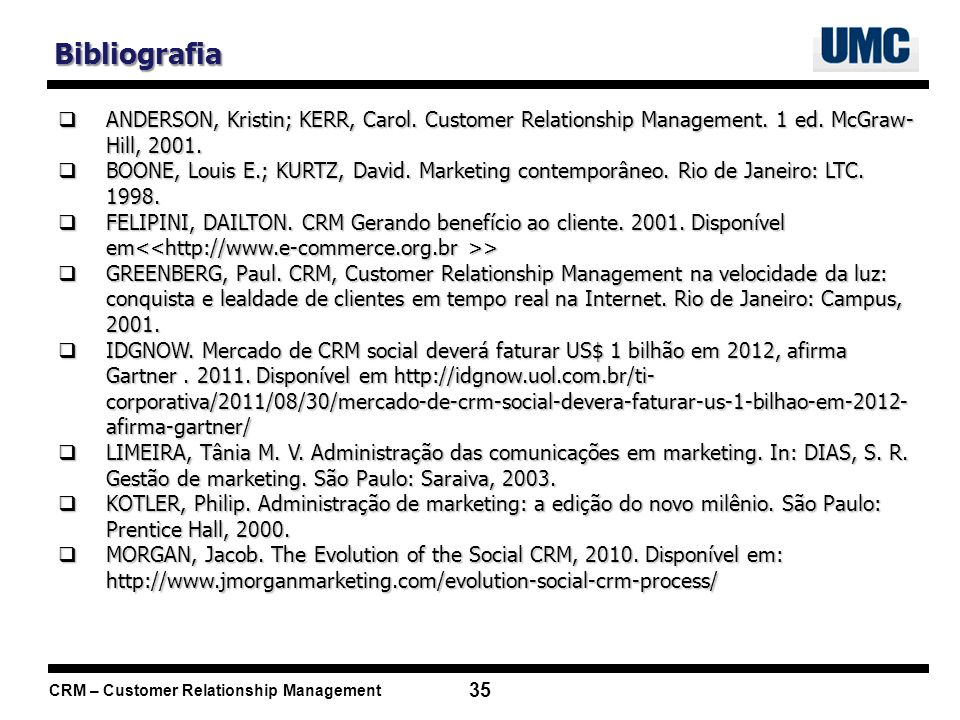 Bibliografia ANDERSON, Kristin; KERR, Carol. Customer Relationship Management. 1 ed. McGraw-Hill, 2001.