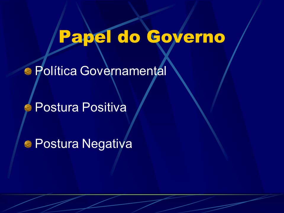 Papel do Governo Política Governamental Postura Positiva