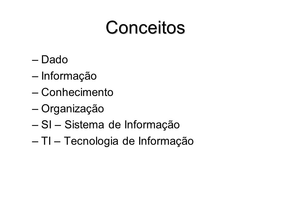 Conceitos Dado Informação Conhecimento Organização