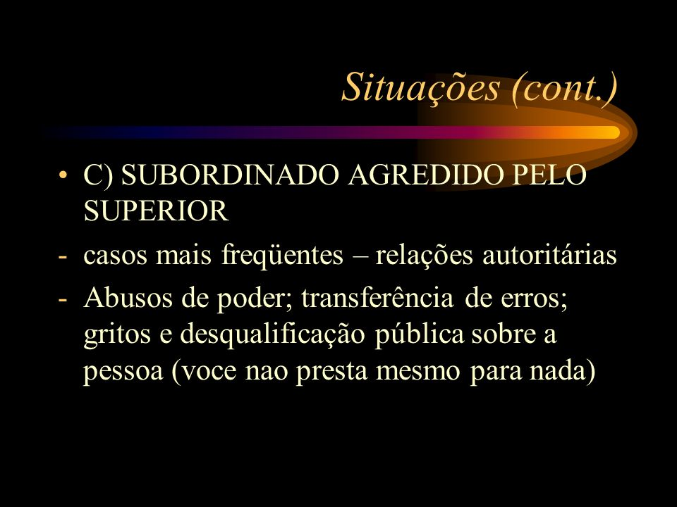 Situações (cont.) C) SUBORDINADO AGREDIDO PELO SUPERIOR