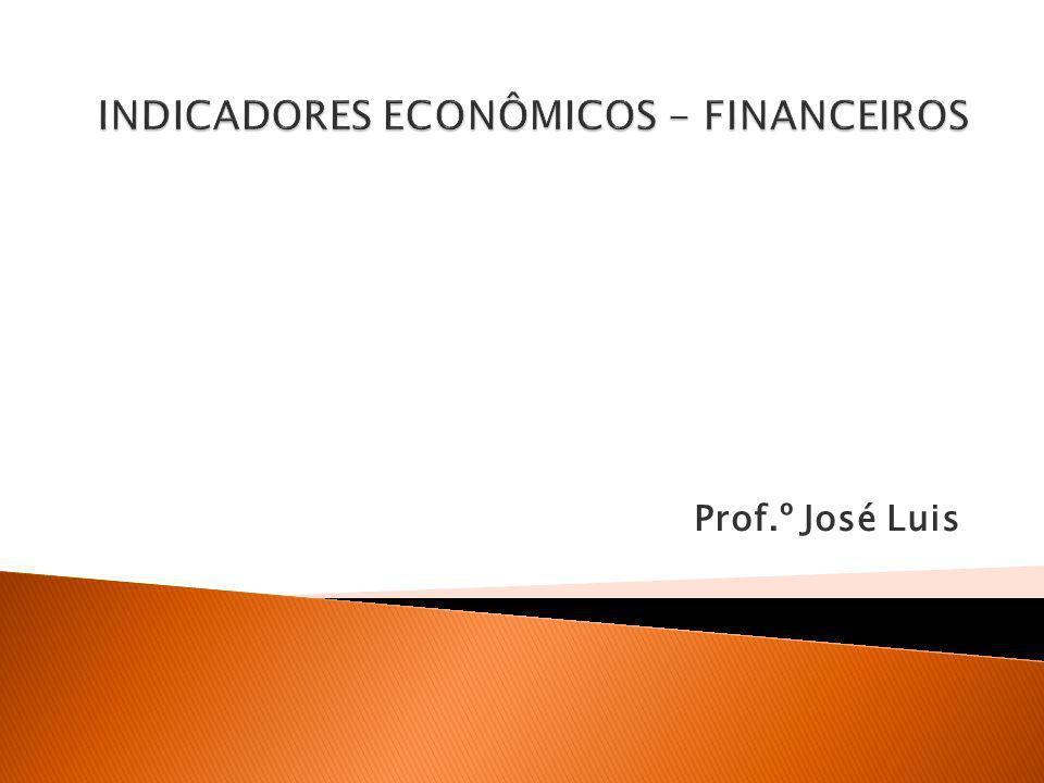 INDICADORES ECONÔMICOS - FINANCEIROS