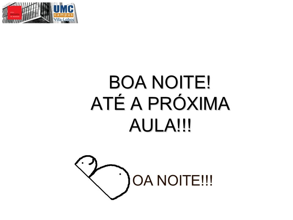 BOA NOITE! ATÉ A PRÓXIMA AULA!!!