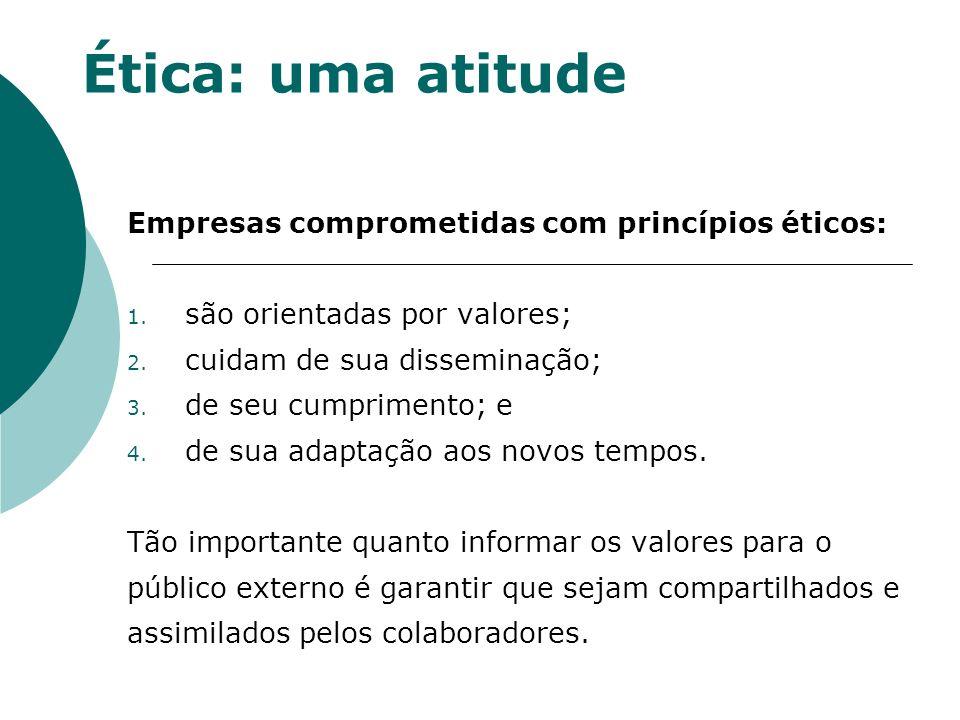 Ética: uma atitude Empresas comprometidas com princípios éticos: