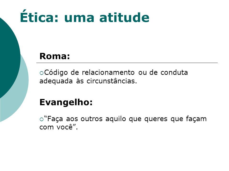 Ética: uma atitude Roma: Evangelho:
