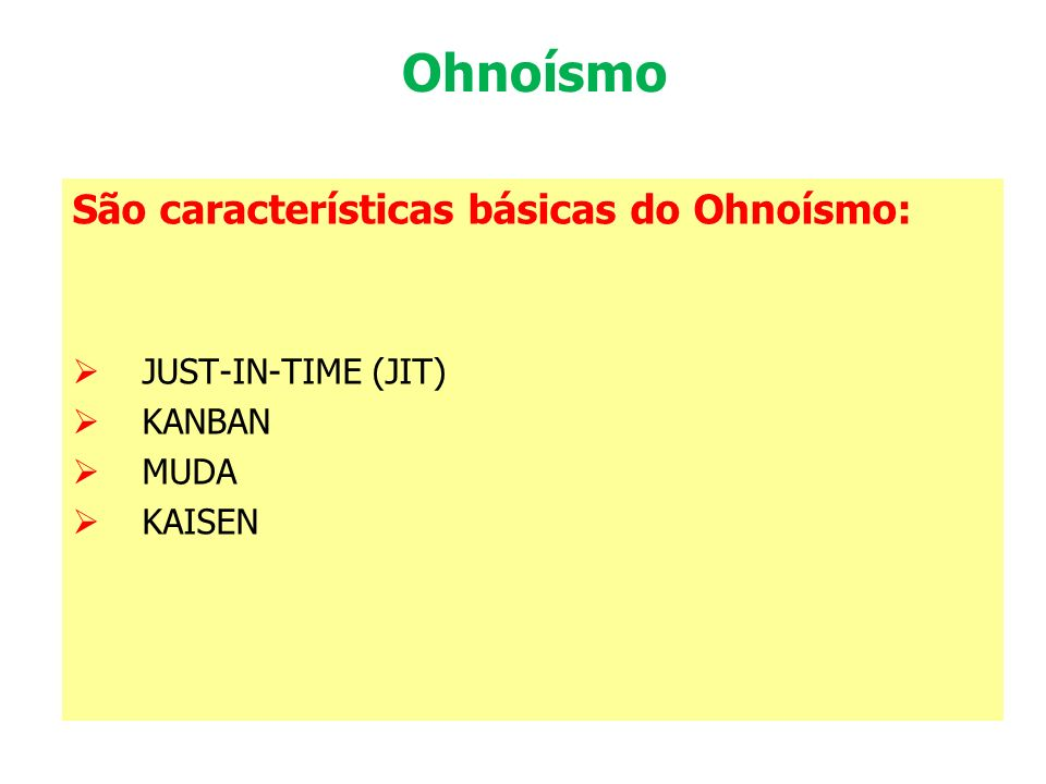 Ohnoísmo São características básicas do Ohnoísmo: JUST-IN-TIME (JIT)