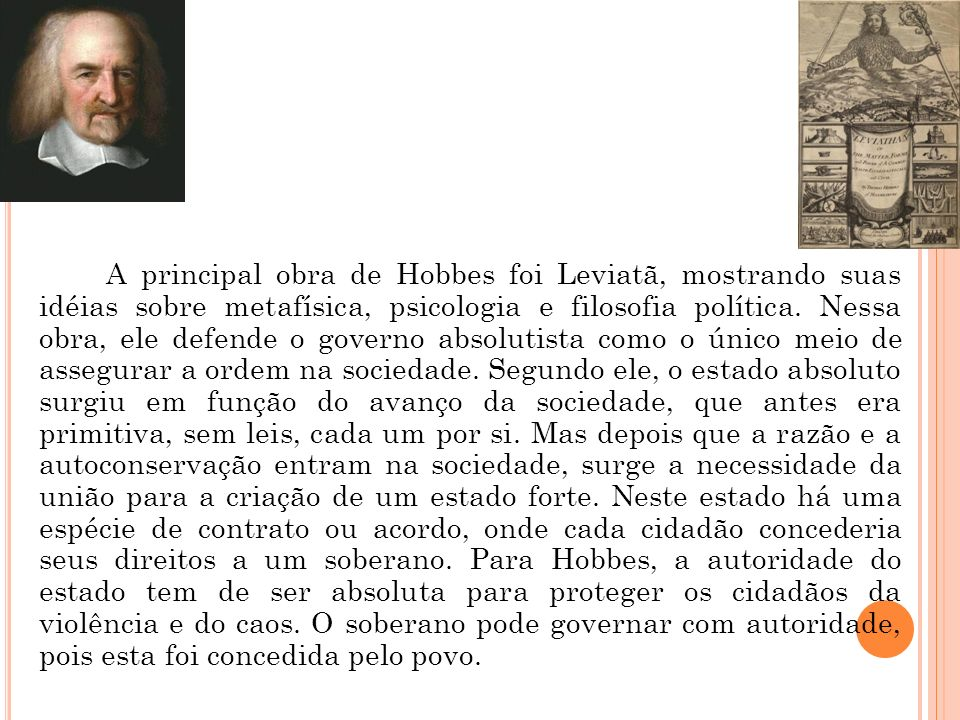 A principal obra de Hobbes foi Leviatã, mostrando suas idéias sobre metafísica, psicologia e filosofia política.