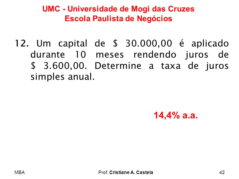 12. Um capital de $ 30.000,00 é aplicado durante 10 meses rendendo juros de $ 3.600,00. Determine a taxa de juros simples anual.