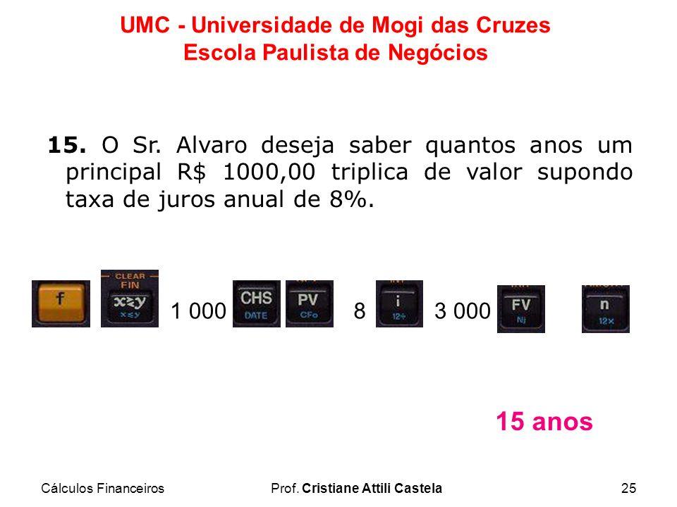 15. O Sr. Alvaro deseja saber quantos anos um principal R$ 1000,00 triplica de valor supondo taxa de juros anual de 8%.