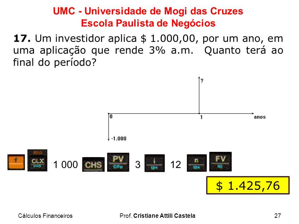 17. Um investidor aplica $ 1.000,00, por um ano, em uma aplicação que rende 3% a.m. Quanto terá ao final do período