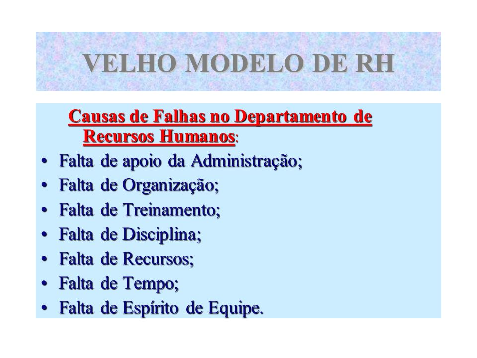 VELHO MODELO DE RHCausas de Falhas no Departamento de Recursos Humanos: Falta de apoio da Administração;