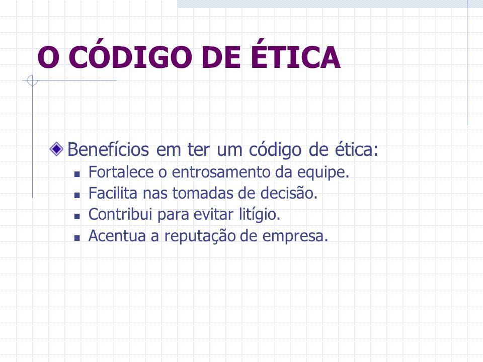 O CÓDIGO DE ÉTICA Benefícios em ter um código de ética: