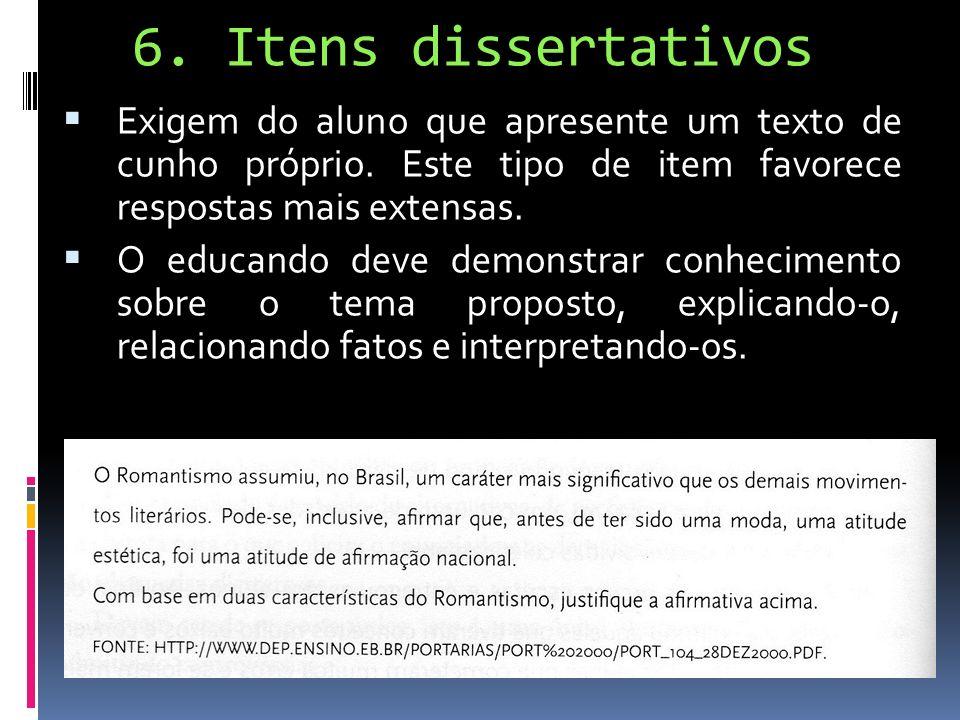 6. Itens dissertativosExigem do aluno que apresente um texto de cunho próprio. Este tipo de item favorece respostas mais extensas.