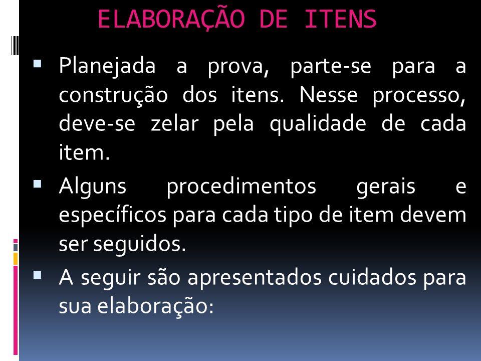 ELABORAÇÃO DE ITENS Planejada a prova, parte-se para a construção dos itens. Nesse processo, deve-se zelar pela qualidade de cada item.