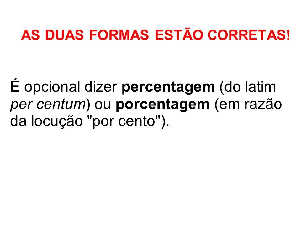 AS DUAS FORMAS ESTÃO CORRETAS!