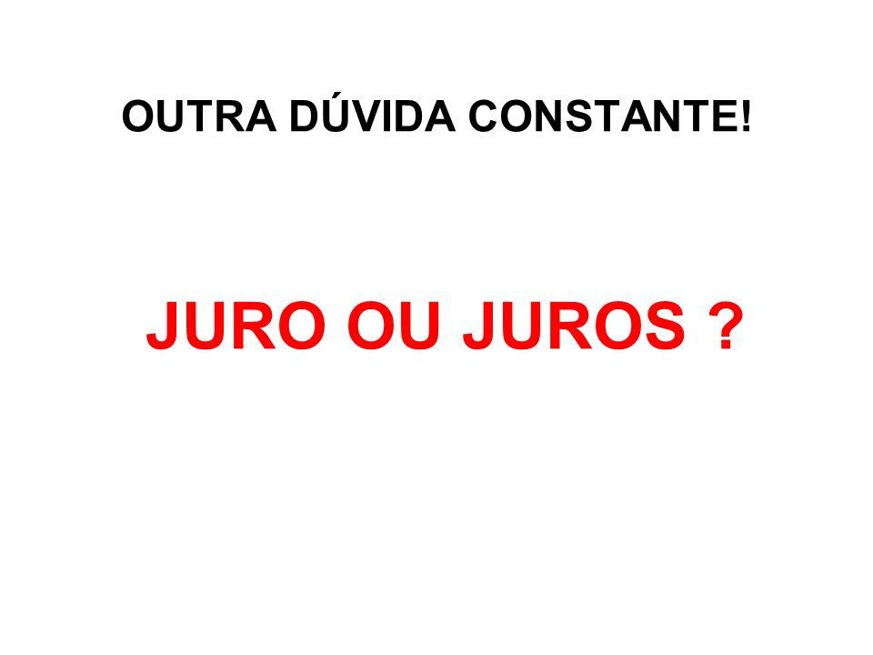 OUTRA DÚVIDA CONSTANTE! JURO OU JUROS