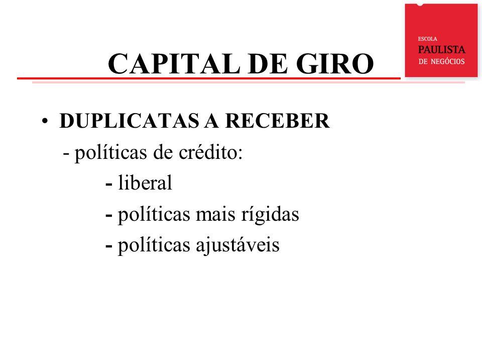 CAPITAL DE GIRO DUPLICATAS A RECEBER - políticas de crédito: - liberal