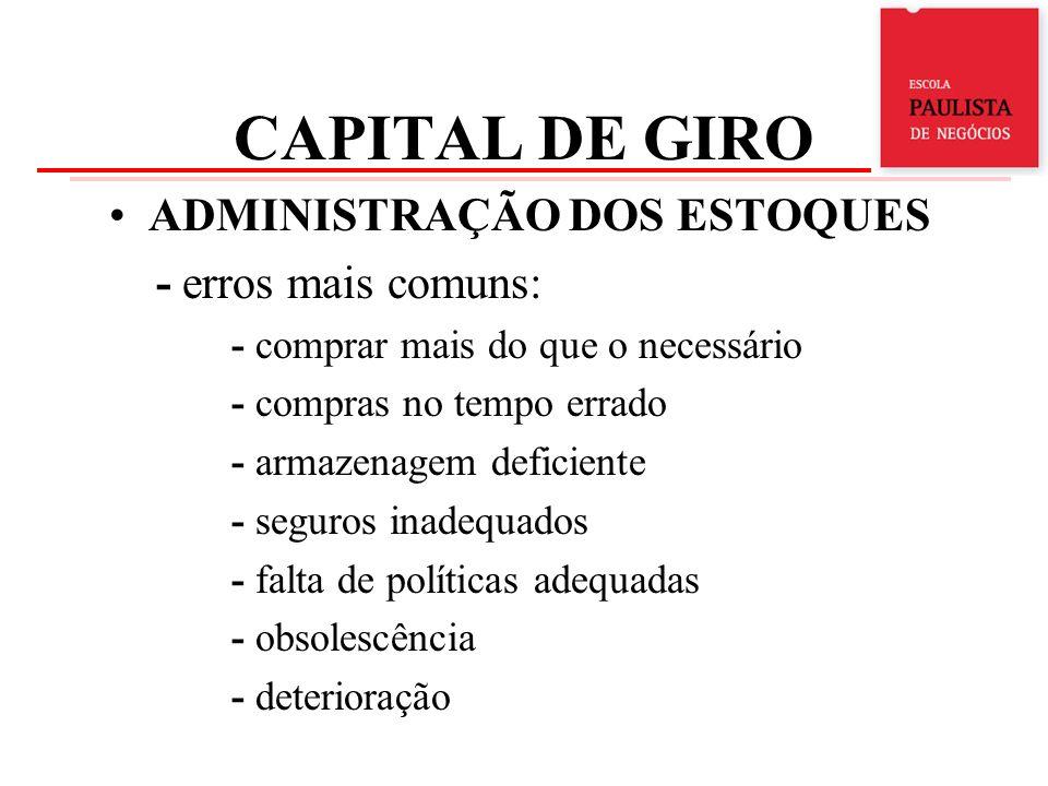 CAPITAL DE GIRO ADMINISTRAÇÃO DOS ESTOQUES - erros mais comuns: