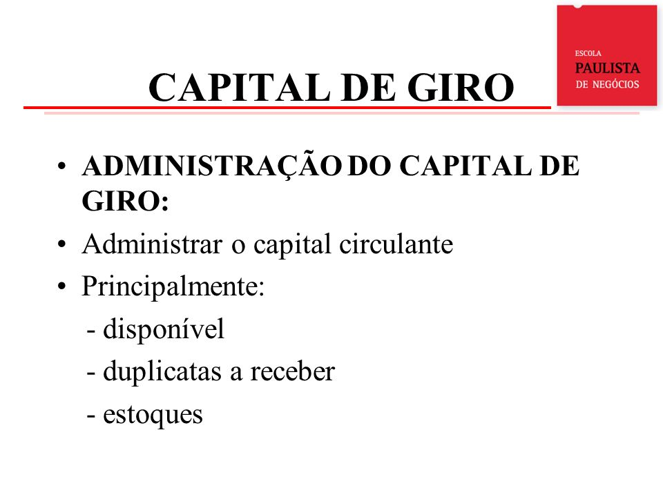 CAPITAL DE GIRO ADMINISTRAÇÃO DO CAPITAL DE GIRO: