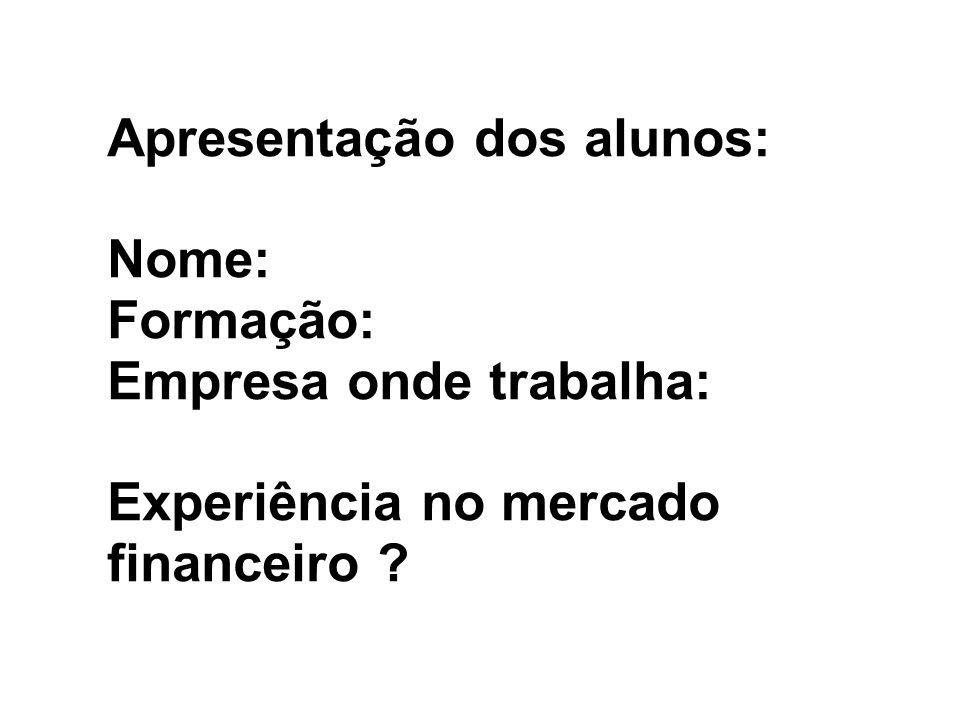 Apresentação dos alunos: Nome: Formação: Empresa onde trabalha: Experiência no mercado financeiro