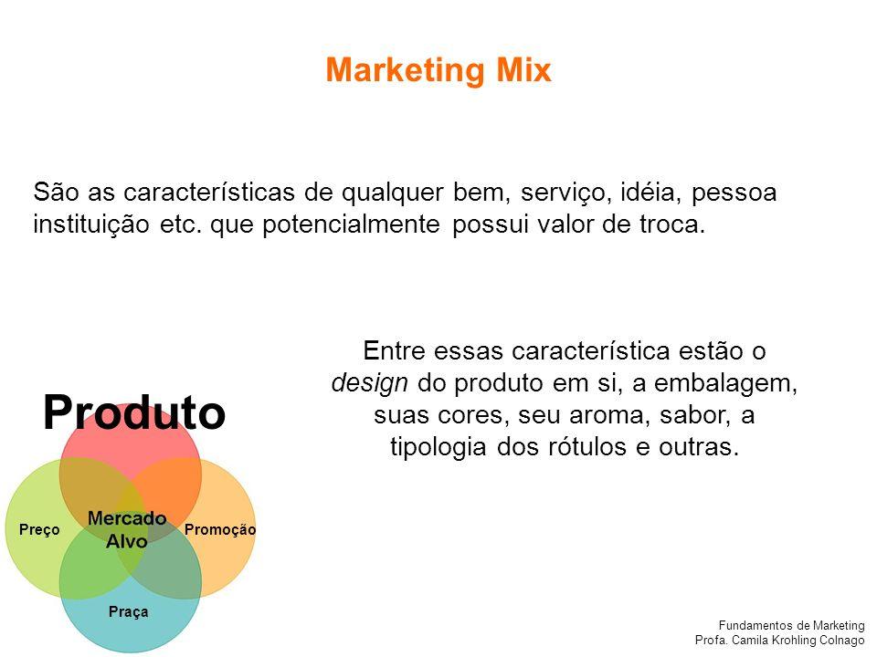 Marketing Mix São as características de qualquer bem, serviço, idéia, pessoa instituição etc. que potencialmente possui valor de troca.
