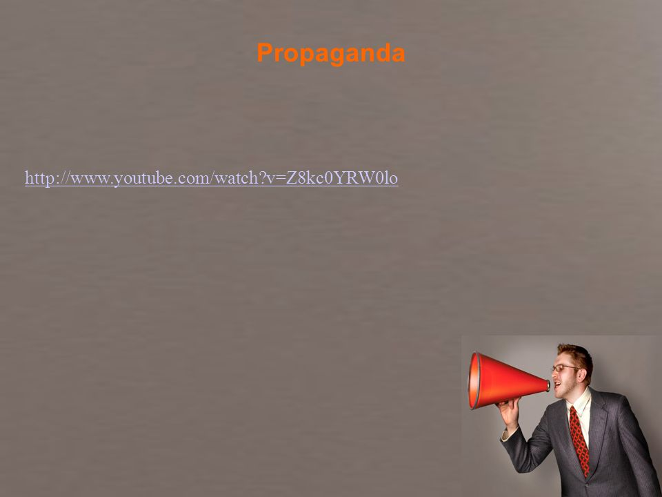 Propaganda http://www.youtube.com/watch v=Z8kc0YRW0lo