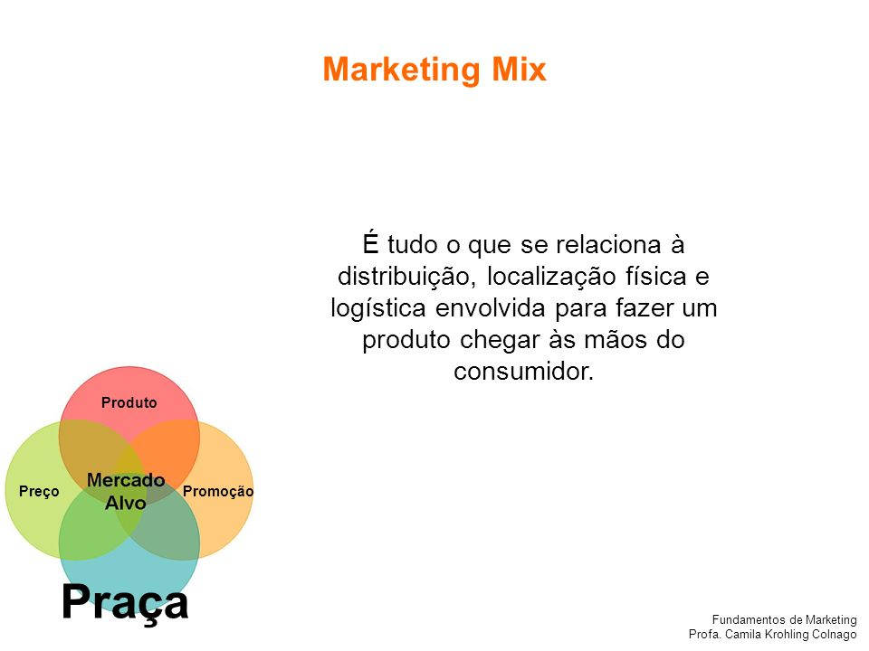 Marketing Mix É tudo o que se relaciona à distribuição, localização física e logística envolvida para fazer um produto chegar às mãos do consumidor.