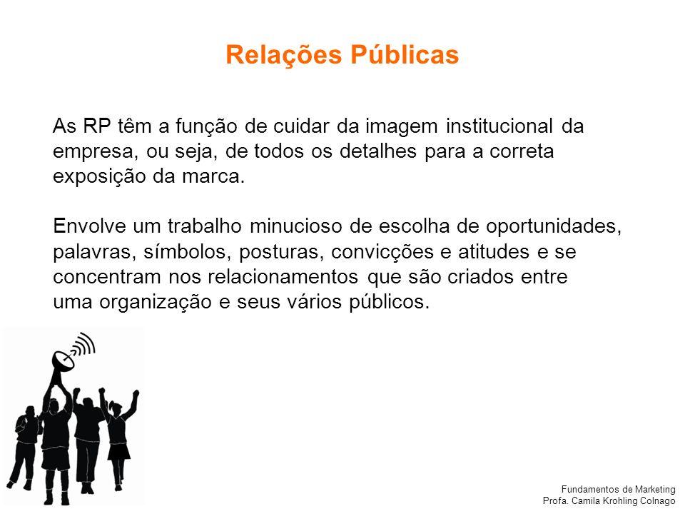 Relações Públicas As RP têm a função de cuidar da imagem institucional da empresa, ou seja, de todos os detalhes para a correta exposição da marca.