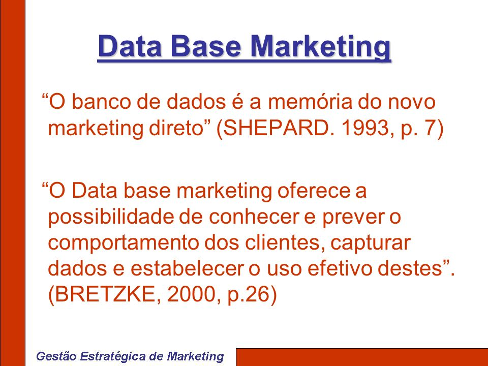 Data Base Marketing O banco de dados é a memória do novo marketing direto (SHEPARD. 1993, p. 7)