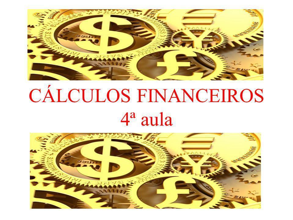CÁLCULOS FINANCEIROS 4ª aula