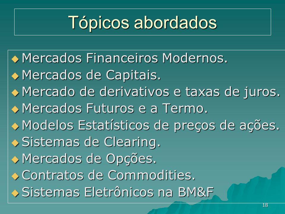 Tópicos abordados Mercados Financeiros Modernos. Mercados de Capitais.