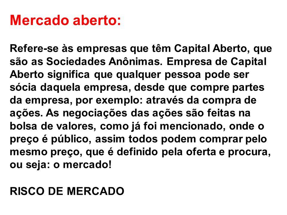 Mercado aberto: Refere-se às empresas que têm Capital Aberto, que são as Sociedades Anônimas.