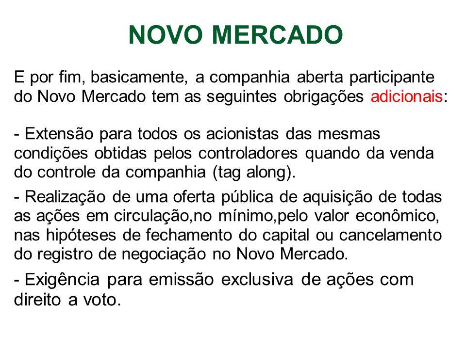 NOVO MERCADO E por fim, basicamente, a companhia aberta participante do Novo Mercado tem as seguintes obrigações adicionais: