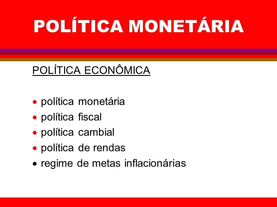 POLÍTICA MONETÁRIA POLÍTICA ECONÔMICA política monetária