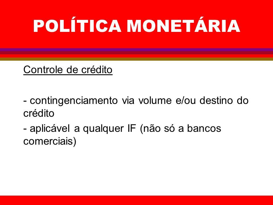 POLÍTICA MONETÁRIA Controle de crédito