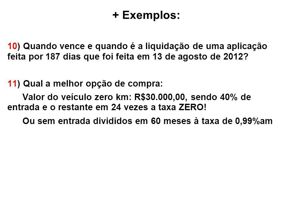 + Exemplos: 10) Quando vence e quando é a liquidação de uma aplicação feita por 187 dias que foi feita em 13 de agosto de 2012