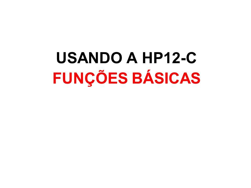 USANDO A HP12-C FUNÇÕES BÁSICAS