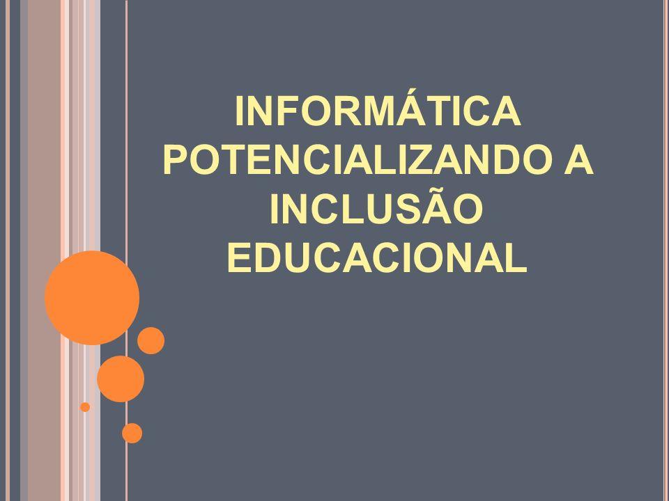 INFORMÁTICA POTENCIALIZANDO A INCLUSÃO EDUCACIONAL