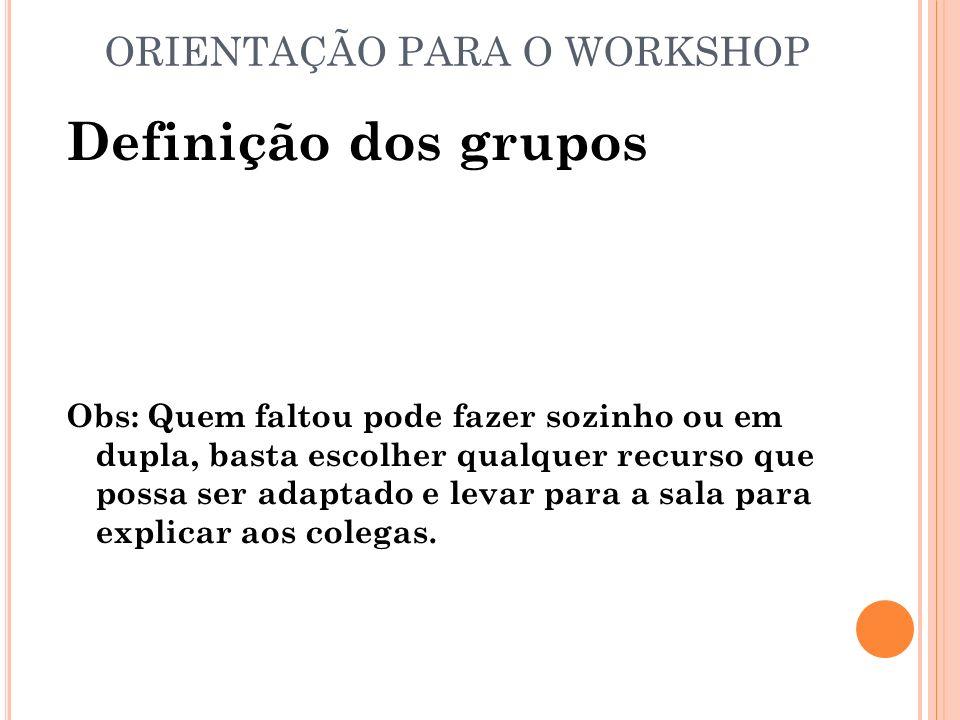 ORIENTAÇÃO PARA O WORKSHOP