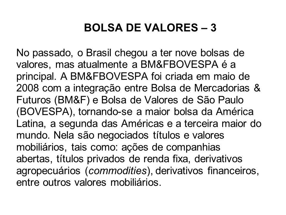 BOLSA DE VALORES – 3 No passado, o Brasil chegou a ter nove bolsas de valores, mas atualmente a BM&FBOVESPA é a principal.