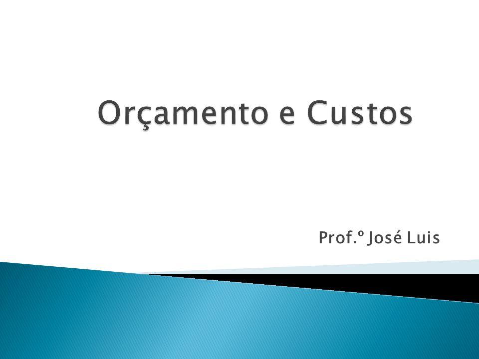 Orçamento e Custos Prof.º José Luis