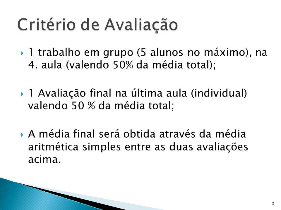 Critério de Avaliação 1 trabalho em grupo (5 alunos no máximo), na 4. aula (valendo 50% da média total);
