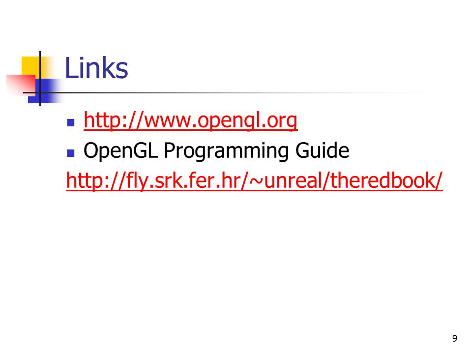 Links http://www.opengl.org OpenGL Programming Guide