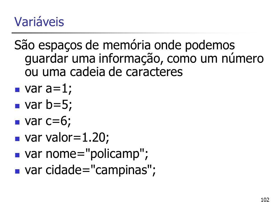 Variáveis São espaços de memória onde podemos guardar uma informação, como um número ou uma cadeia de caracteres.