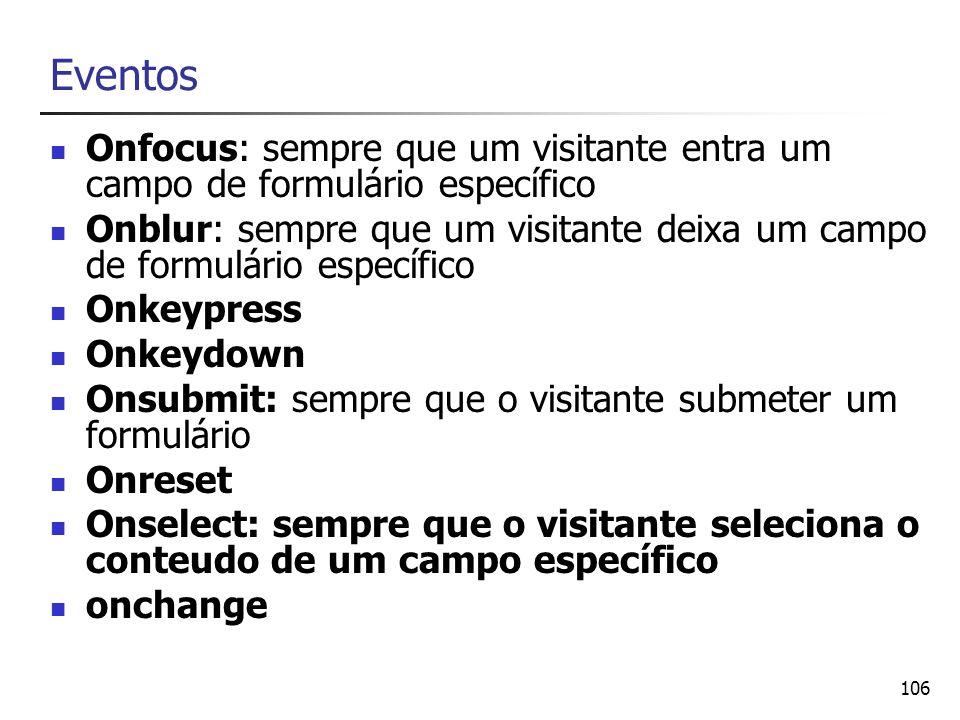 Eventos Onfocus: sempre que um visitante entra um campo de formulário específico.