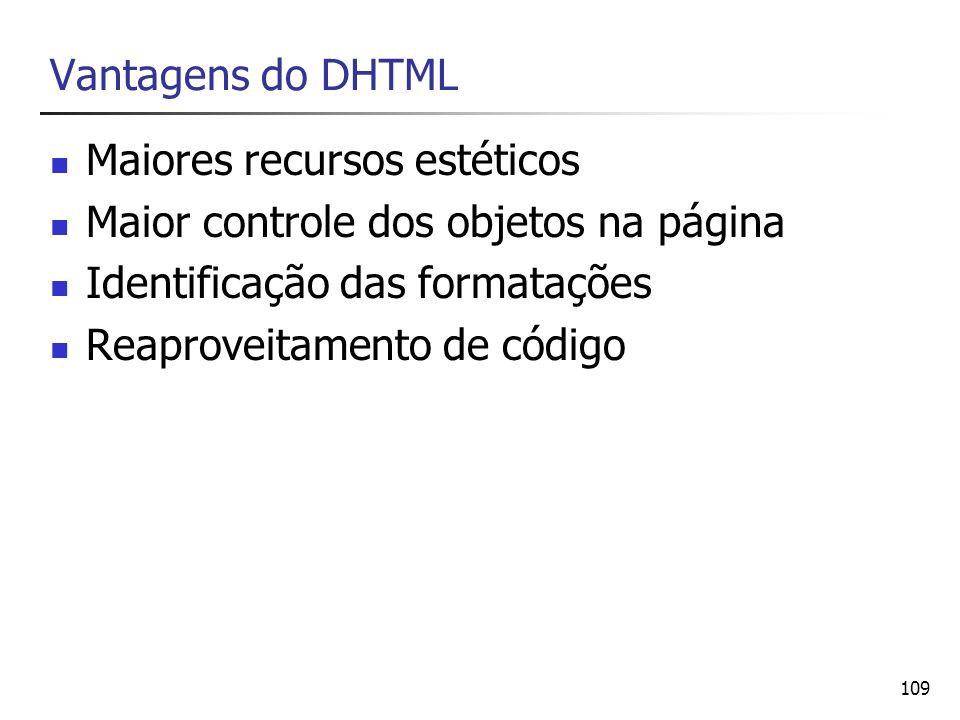 Vantagens do DHTML Maiores recursos estéticos. Maior controle dos objetos na página. Identificação das formatações.