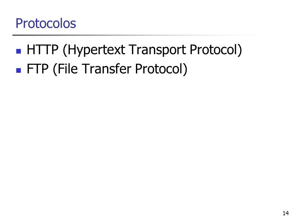 Protocolos HTTP (Hypertext Transport Protocol) FTP (File Transfer Protocol)