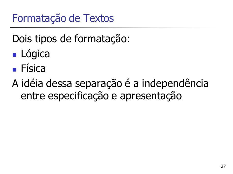 Formatação de Textos Dois tipos de formatação: Lógica.